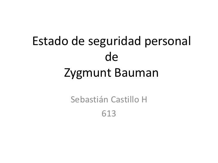 Estado de seguridad personalde Zygmunt Bauman<br />Sebastián Castillo H<br />613<br />