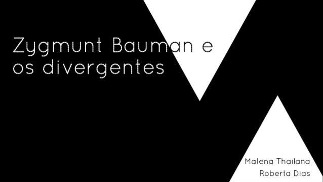Malena Thailana Roberta Dias Zygmunt Bauman e os divergentes