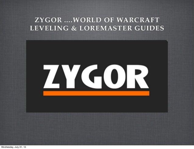 ZYGOR ....WORLD OF WARCRAFT LEVELING & LOREMASTER GUIDES Wednesday, July 31, 13