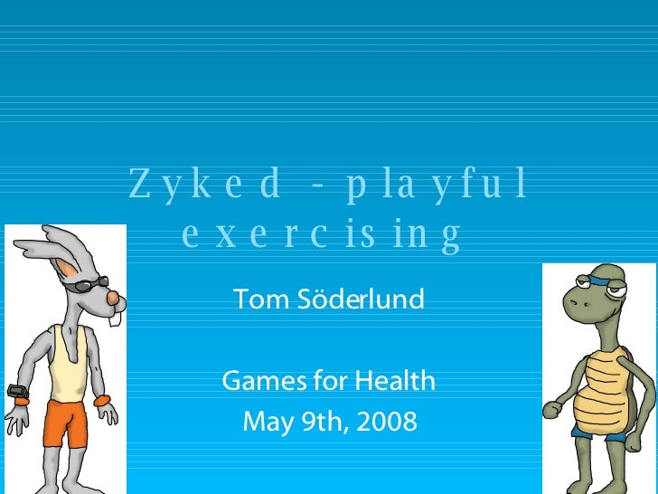 Zyked - playful exercising Tom Söderlund Games for Health May 9th, 2008