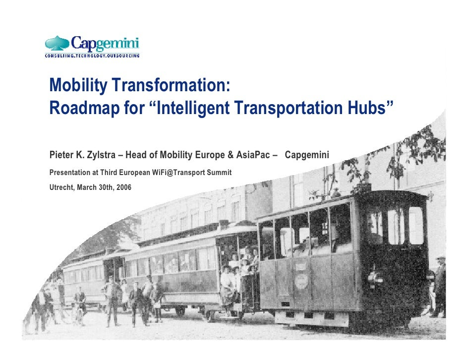 """Mobility Transformation: Roadmap for """"Intelligent Transportation Hubs""""  Pieter K. Zylstra – Head of Mobility Europe & Asia..."""
