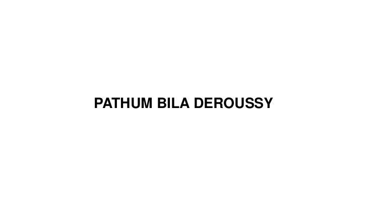 PATHUM BILA DEROUSSY<br />