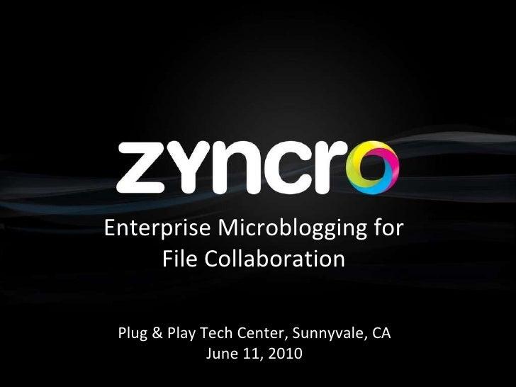 Enterprise Microblogging for File Collaboration Plug & Play Tech Center, Sunnyvale, CA June 11, 2010