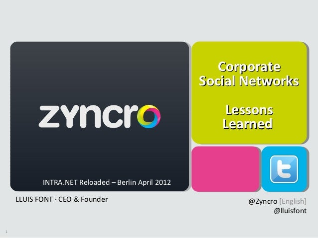 1 CorporateCorporate Social NetworksSocial Networks LessonsLessons LearnedLearned LLUIS FONT · CEO & Founder @Zyncro [Engl...