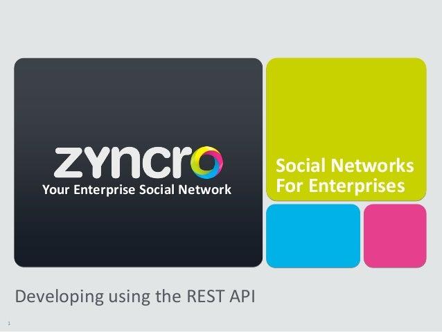 Social Networks       Your Enterprise Social Network   For Enterprises    Developing using the REST API1