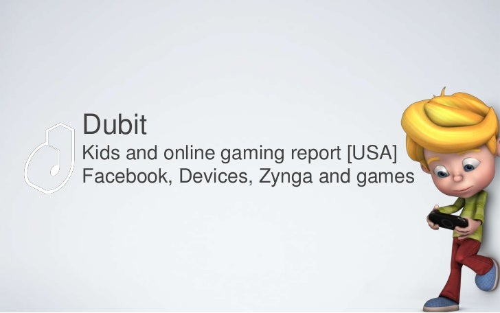 DubitKids and online gaming report [USA]Facebook, Devices, Zynga and games