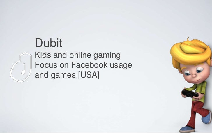 DubitKids and online gamingFocus on Facebook usageand games [USA]