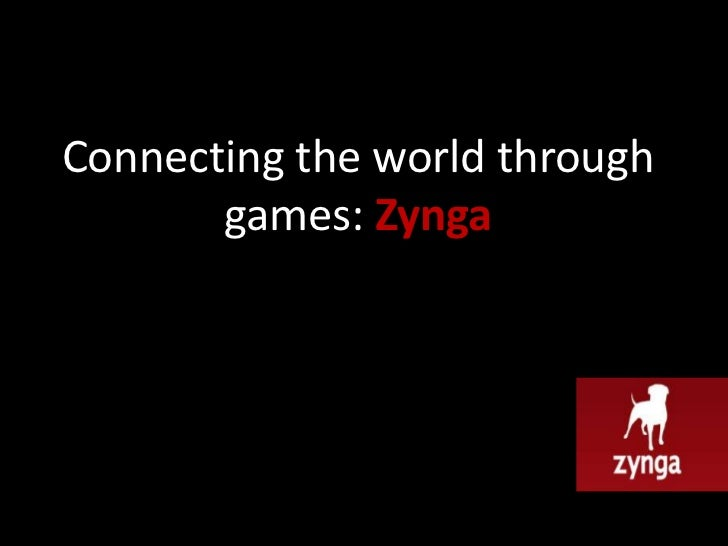 Connecting the world through       games: Zynga