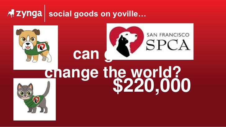 can games change the world? $220,000 social goods on yoville…