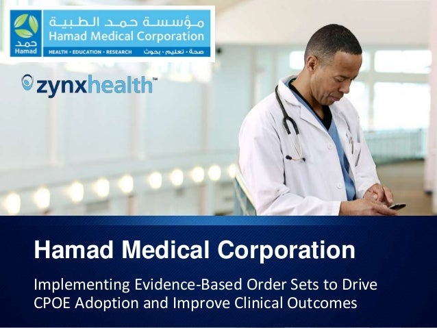 Hamad Medical Corporation Implementing Evidence-Based Order Sets to Drive CPOE Adoption and Improve Clinical Outcomes