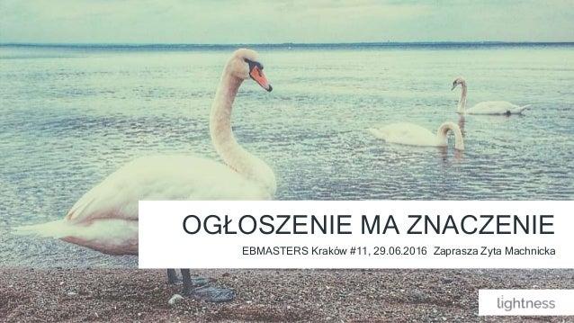 EBMASTERS Kraków #11, 29.06.2016 Zaprasza Zyta Machnicka OGŁOSZENIE MA ZNACZENIE