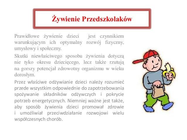 Żywienie PrzedszkolakówPrawidłowe żywienie dzieci       jest czynnikiemwarunkującym ich optymalny rozwój fizyczny,umysłowy...