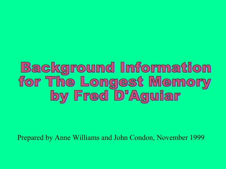 Background Information  for The Longest Memory  by Fred D'Aguiar Prepared by Anne Williams and John Condon, November 1999