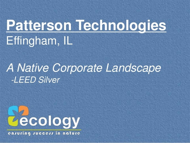 Patterson TechnologiesEffingham, ILA Native Corporate Landscape-LEED Silver