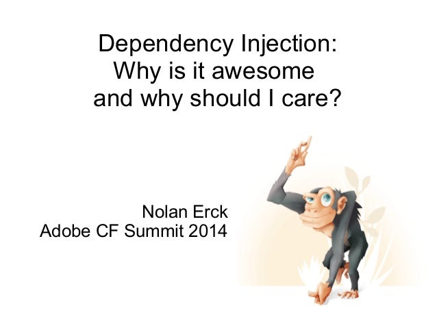 Dependency Injection:  Why is it awesome  and why should I care?  Nolan Erck  Adobe CF Summit 2014