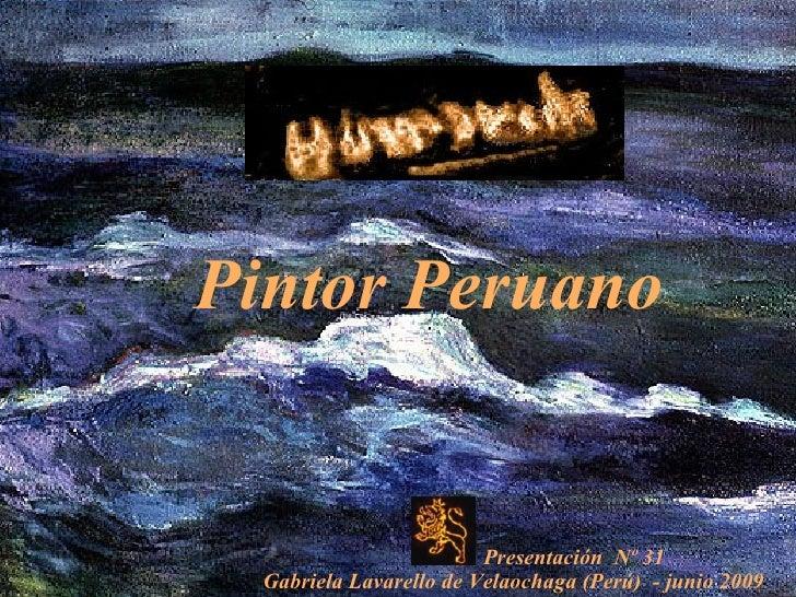 Pintor Peruano   Presentación  Nº 31  Gabriela Lavarello de Velaochaga (Perú)  - junio 2009