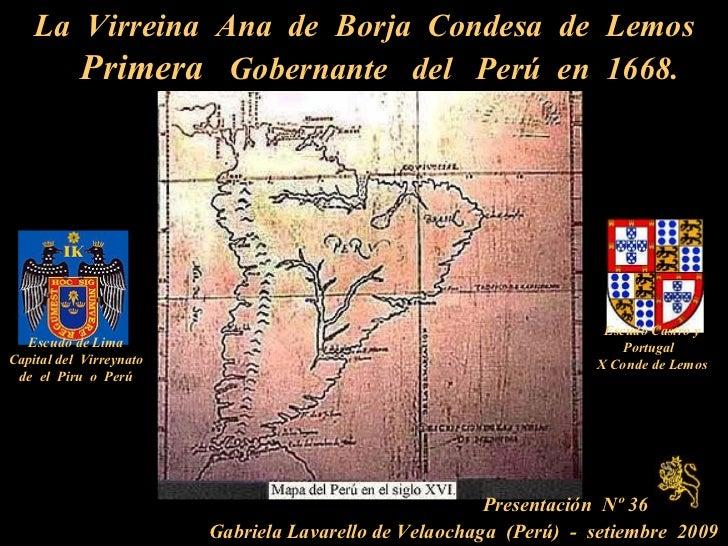 La  Virreina  Ana  de  Borja  Condesa  de  Lemos Primera  Gobernante  del  Perú  en  1668.  Escudo de Lima Capital del  Vi...