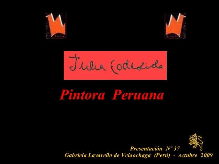 Presentación  Nº 37  Gabriela Lavarello de Velaochaga  (Perú)  -  octubre  2009   Pintora  Peruana