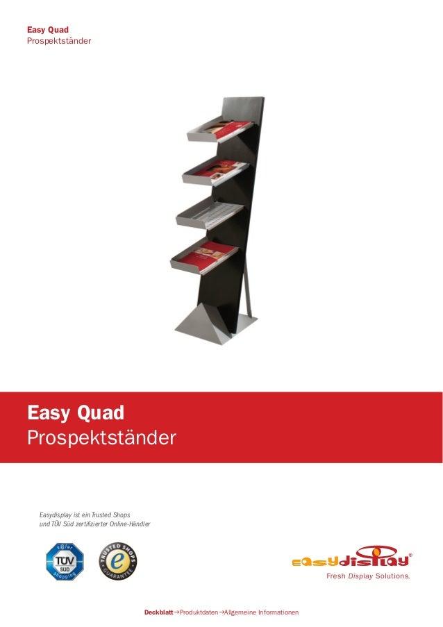 Easydisplay ist ein Trusted Shops und TÜV Süd zertifizierter Online-Händler Easy Quad Prospektständer DeckblattProduktdat...