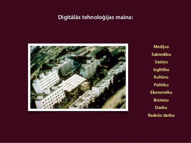 Digitālās tehnoloģijas maina:                                  Medijus                                 Sabiedību          ...