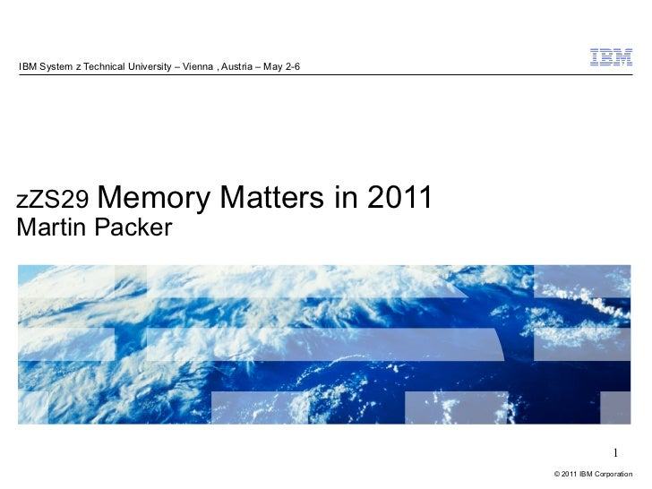 IBM System z Technical University – Vienna , Austria – May 2-6zZS29 Memory                                Matters in 2011M...