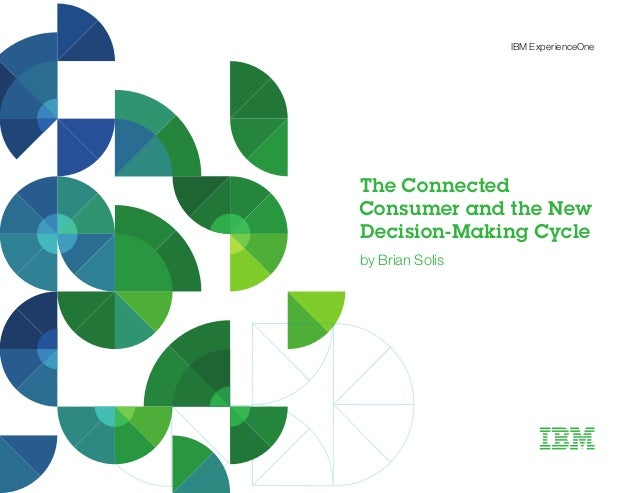 IBM ExperienceOne The Connected Consumer and the New Decision-Making Cycle by Brian Solis