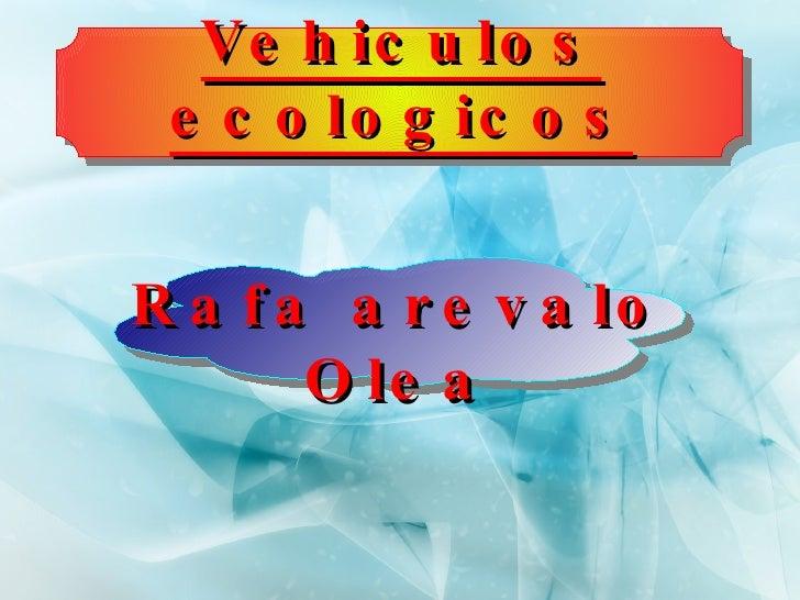 Vehiculos ecologicos Rafa arevalo Olea