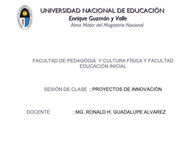 UNIVERSIDAD NACIONAL DE EDUCACIÓN            Enrique Guzmán y Valle              Alma Máter del Magisterio Nacional FACULT...