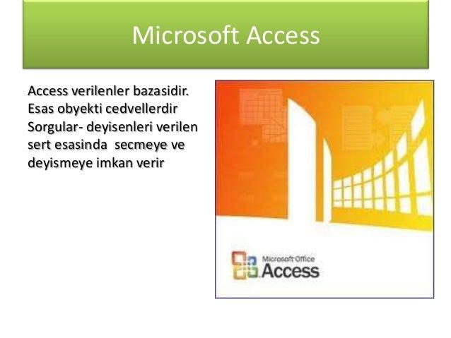 Microsoft Access Access verilenler bazasidir. Esas obyekti cedvellerdir Sorgular- deyisenleri verilen sert esasinda secmey...