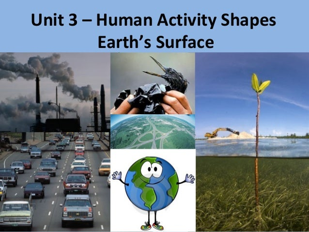 Unit 3 – Human Activity Shapes Earth's Surface