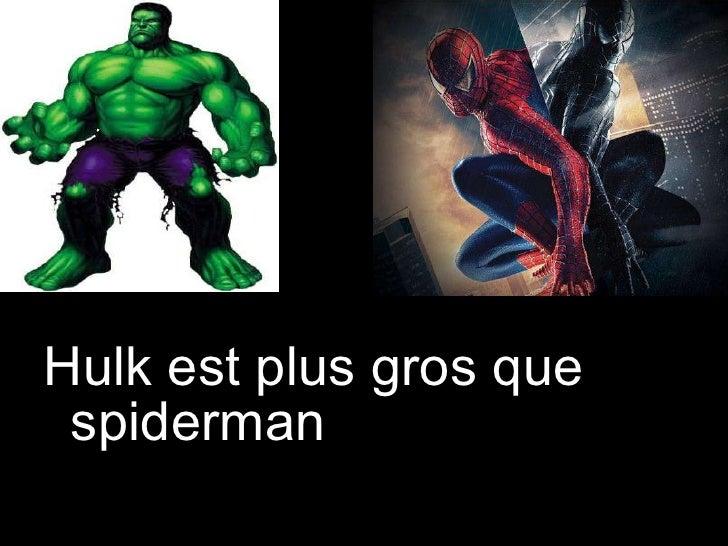 <ul><li>Hulk est plus gros que spiderman </li></ul>