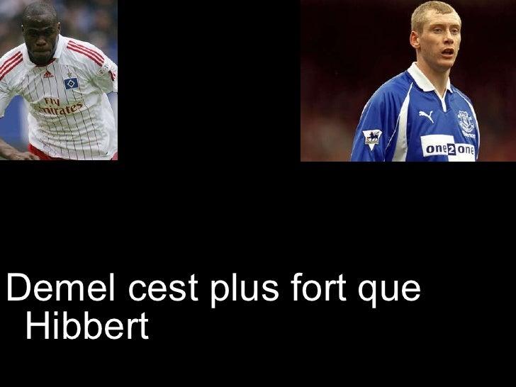 <ul><li>Demel cest plus fort que Hibbert </li></ul>
